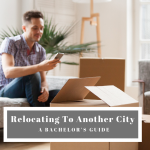 Relocating To Another City: A Bachelor's Guide
