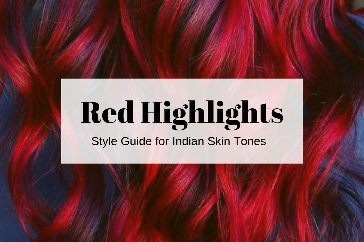 Hair Highlights For Indian Skin Ideas For Red Highlights The Urban Guide