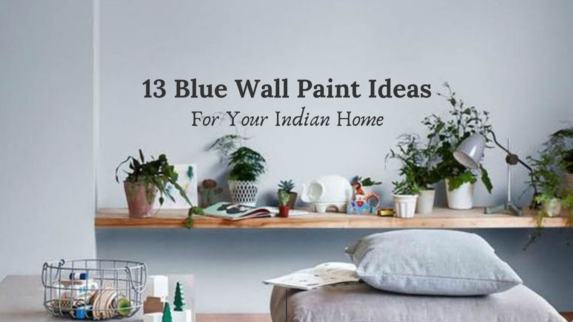 13 Best Blue Wall Paint Ideas For Indian Homes And Apartments