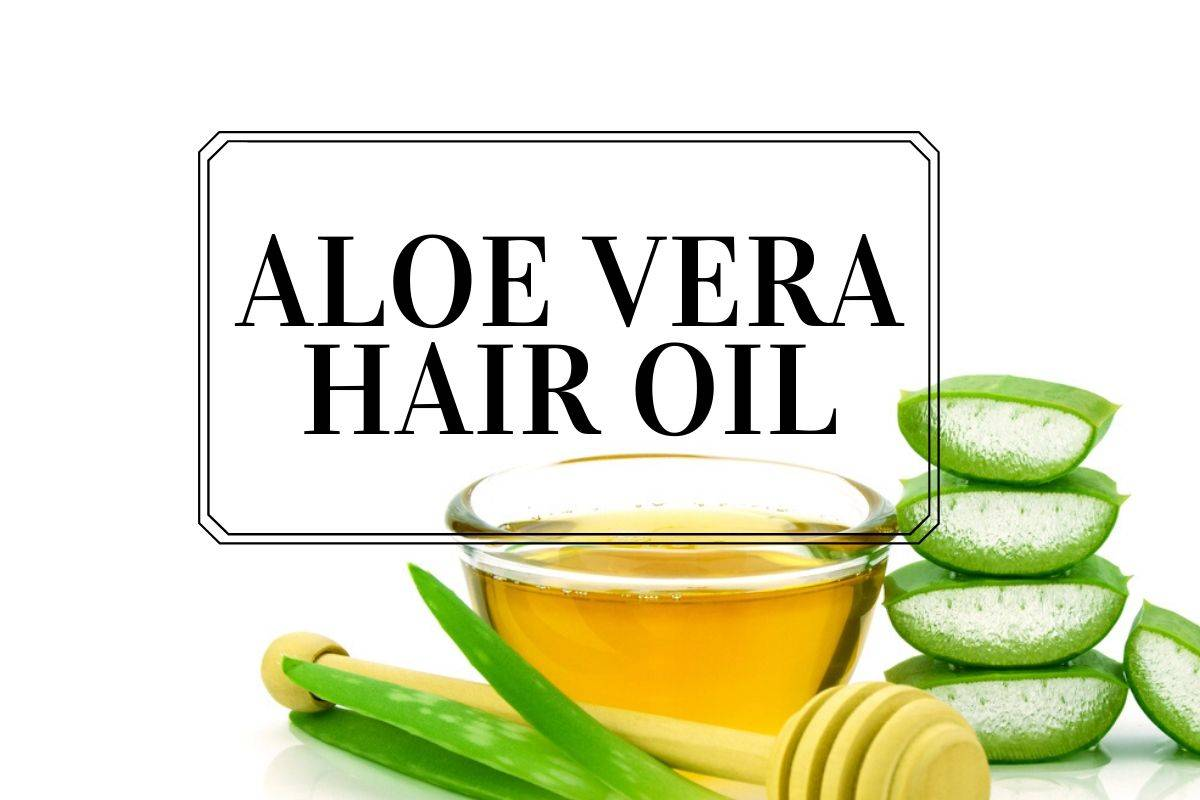 Aloe Vera Hair Oil: Benefits, How to Make It, Usage & More Information